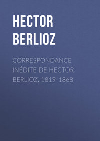 - Correspondance in?dite de Hector Berlioz, 1819-1868