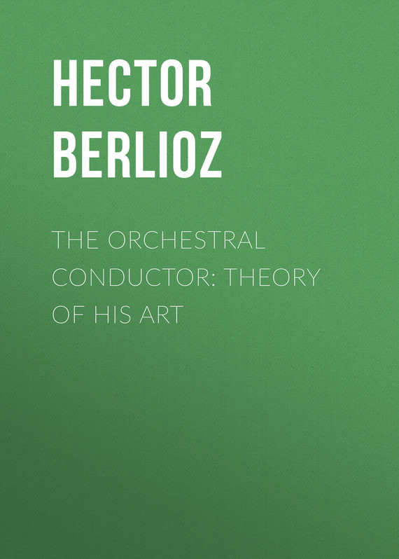 Обложка книги The Orchestral Conductor: Theory of His Art, автор Berlioz, Hector