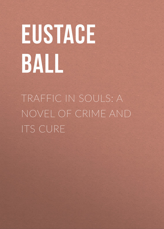 Ball Eustace Hale Traffic in Souls: A Novel of Crime and Its Cure riggs r library of souls
