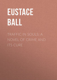 Hale, Ball Eustace  - Traffic in Souls: A Novel of Crime and Its Cure