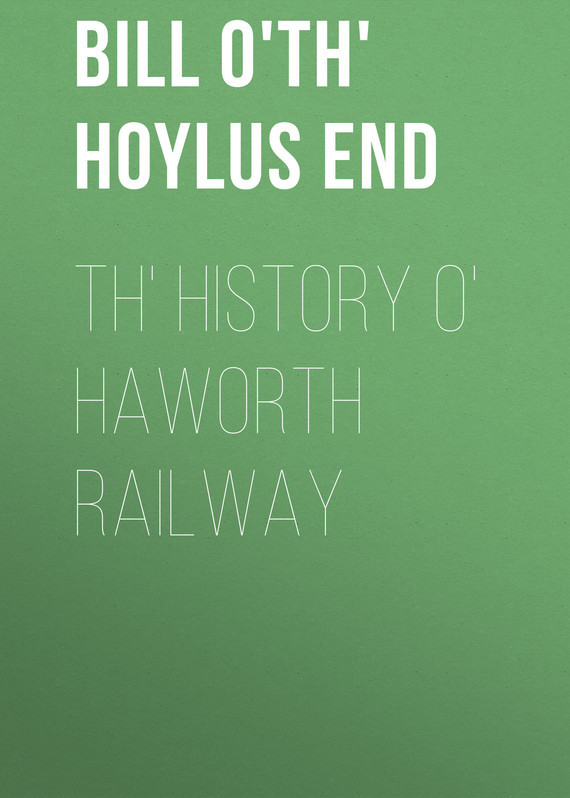 Bill o'th' Hoylus End. Th' History o' Haworth Railway