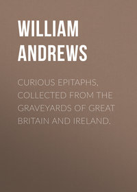 William, Andrews  - Curious Epitaphs, Collected from the Graveyards of Great Britain and Ireland.