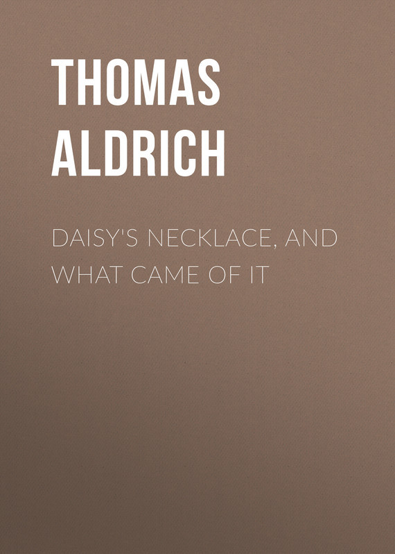 Обложка книги Daisy's Necklace, and What Came of It, автор Bailey, Aldrich Thomas