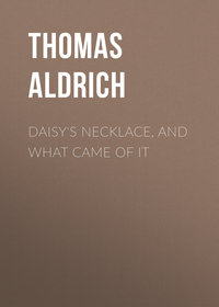 Aldrich Thomas Bailey - Daisy's Necklace, and What Came of It