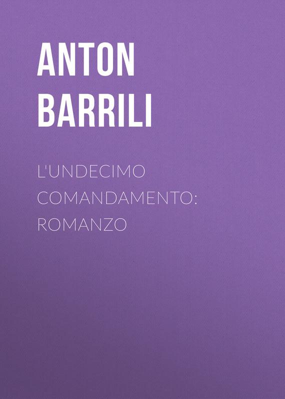 Barrili Anton Giulio L'undecimo comandamento: Romanzo barrili anton giulio tra cielo e terra romanzo