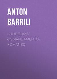 Barrili Anton Giulio - L'undecimo comandamento: Romanzo
