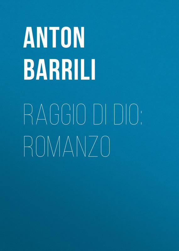 Barrili Anton Giulio Raggio di Dio: Romanzo barrili anton giulio tra cielo e terra romanzo