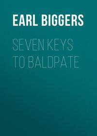 Biggers, Earl Derr  - Seven Keys to Baldpate