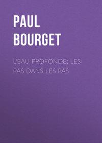 Bourget, Paul  - L'eau profonde; Les pas dans les pas