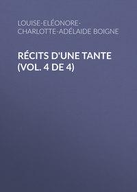 d'Osmond, Boigne Louise-El?onore-Charlotte-Ad?laide  - R?cits d'une tante (Vol. 4 de 4)