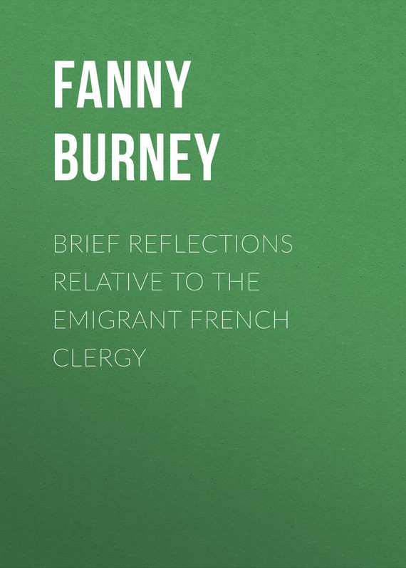 Burney Fanny Brief Reflections relative to the Emigrant French Clergy clergy omnibus