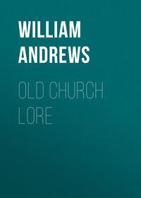 William, Andrews  - Old Church Lore