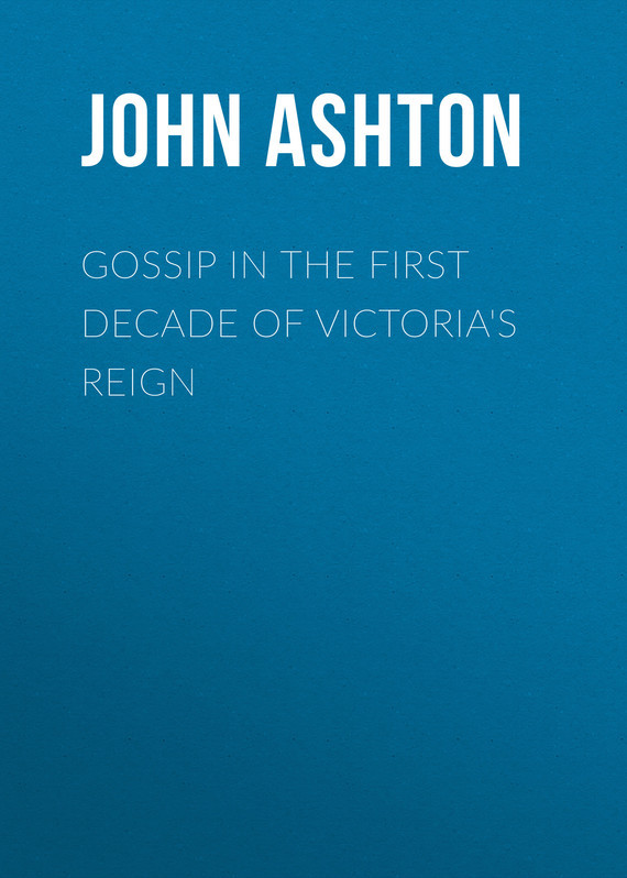 Ashton John Gossip in the First Decade of Victoria's Reign the reign of king john