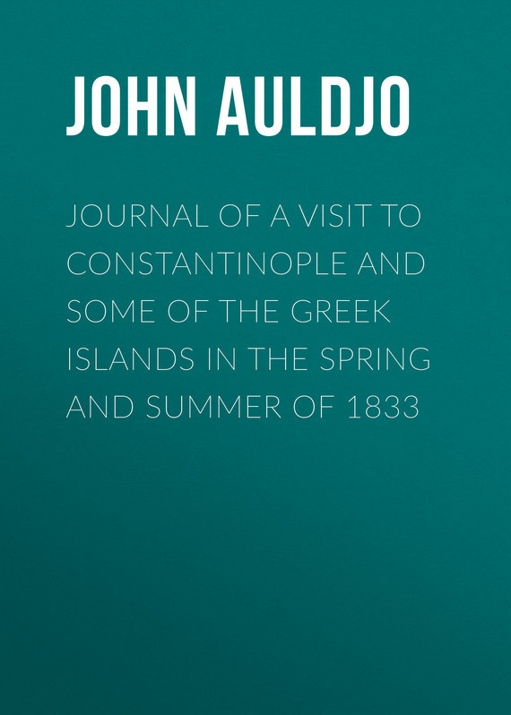 Auldjo John Journal of a Visit to Constantinople and Some of the Greek Islands in the Spring and Summer of 1833 a summer of drowning