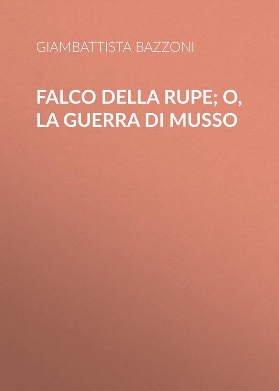 Обложка книги Falco della rupe; O, La guerra di Musso, автор Giambattista, Bazzoni