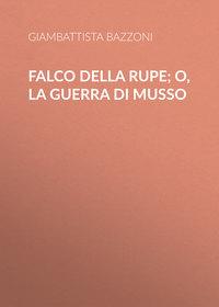Giambattista, Bazzoni  - Falco della rupe; O, La guerra di Musso