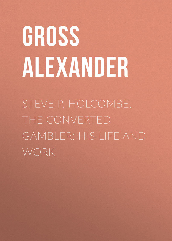 Alexander Gross Steve P. Holcombe, the Converted Gambler: His Life and Work the gambler