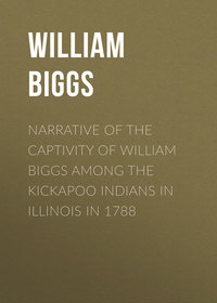 William, Biggs  - Narrative of the Captivity of William Biggs among the Kickapoo Indians in Illinois in 1788