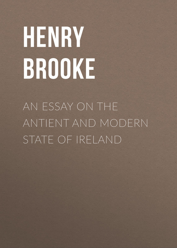 Brooke Henry An Essay on the Antient and Modern State of Ireland