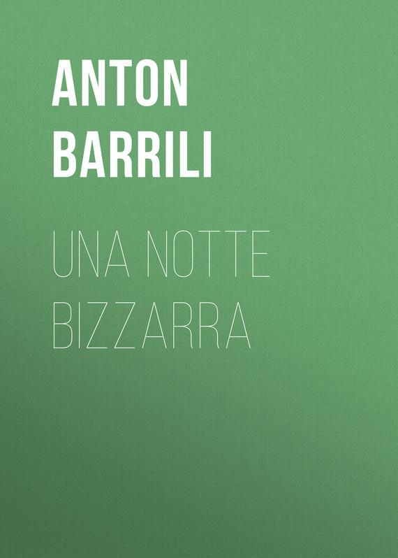 Barrili Anton Giulio Una notte bizzarra barrili anton giulio tra cielo e terra romanzo
