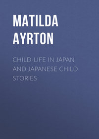 Chaplin, Ayrton Matilda  - Child-Life in Japan and Japanese Child Stories