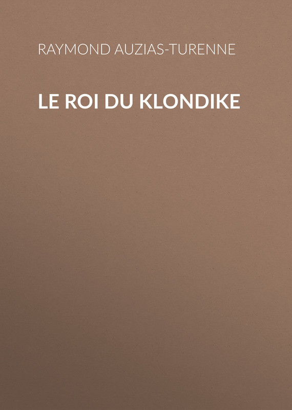Auzias-Turenne Raymond Le roi du Klondike enigma enigma 3 le roi est mort vive le roi
