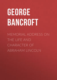 George, Bancroft  - Memorial Address on the Life and Character of Abraham Lincoln