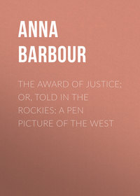 Maynard, Barbour Anna  - The Award of Justice; Or, Told in the Rockies: A Pen Picture of the West