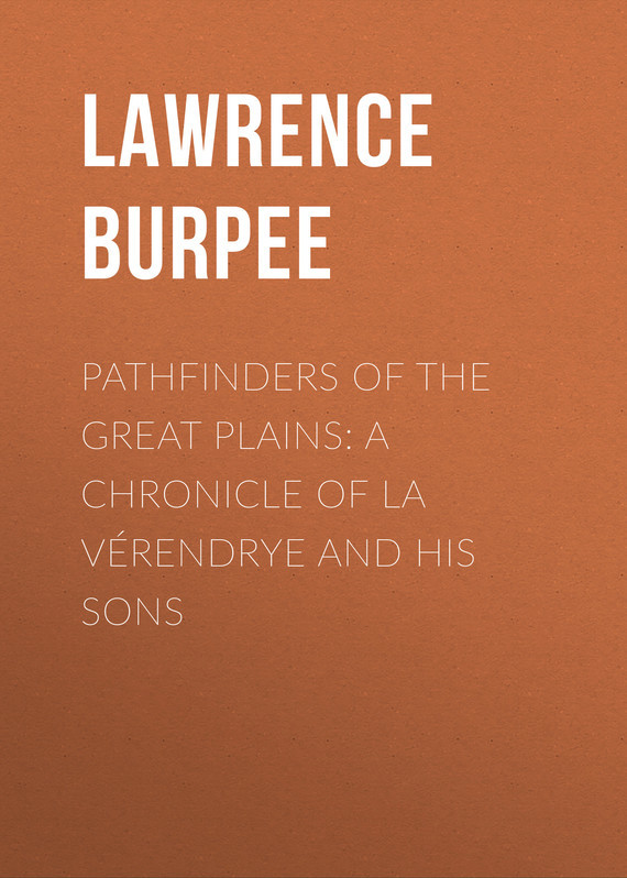 Burpee Lawrence Johnstone Pathfinders of the Great Plains: A Chronicle of La Vérendrye and his Sons lawrence d sons