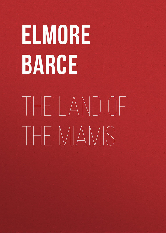 Barce Elmore The Land of the Miamis land of savagery