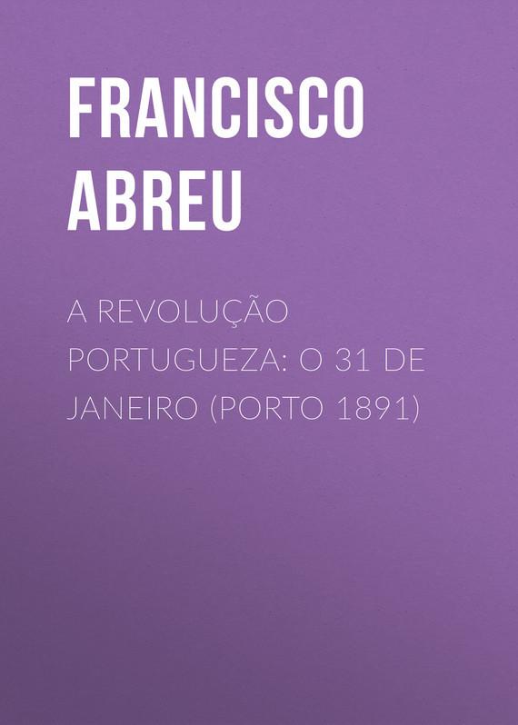 Abreu Francisco Jorge de A Revolução Portugueza: O 31 de Janeiro (Porto 1891) fagner rio de janeiro