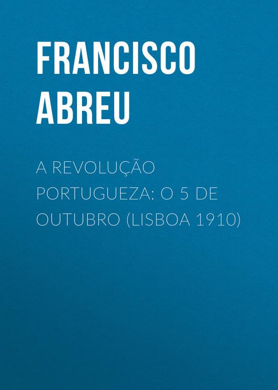 Abreu Francisco Jorge de A Revolução Portugueza: O 5 de Outubro (Lisboa 1910) vetusta morla lisboa