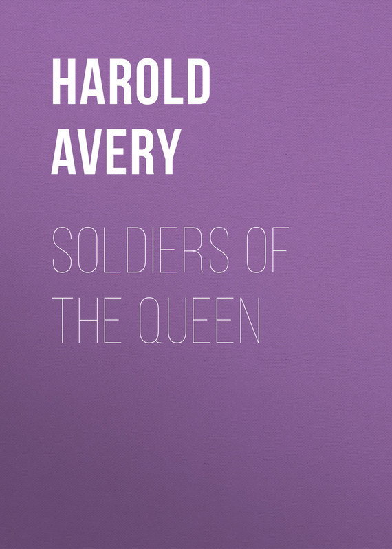 Avery Harold Soldiers of the Queen