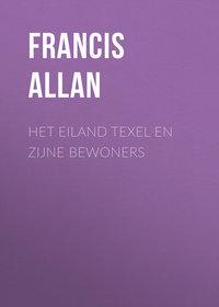 Francis, Allan  - Het Eiland Texel en Zijne Bewoners