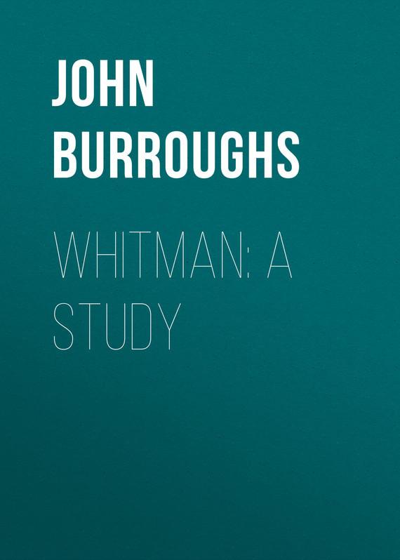 John Burroughs Whitman A Study