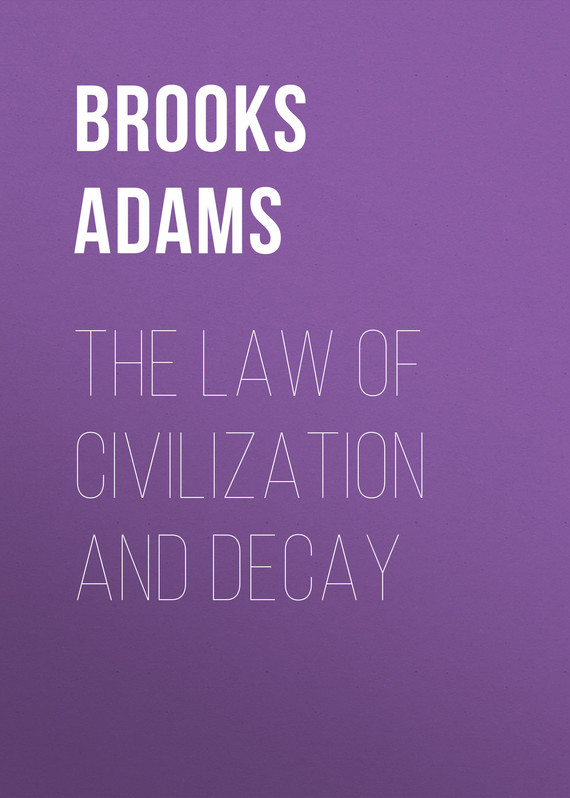 Adams Brooks. The Law of Civilization and Decay
