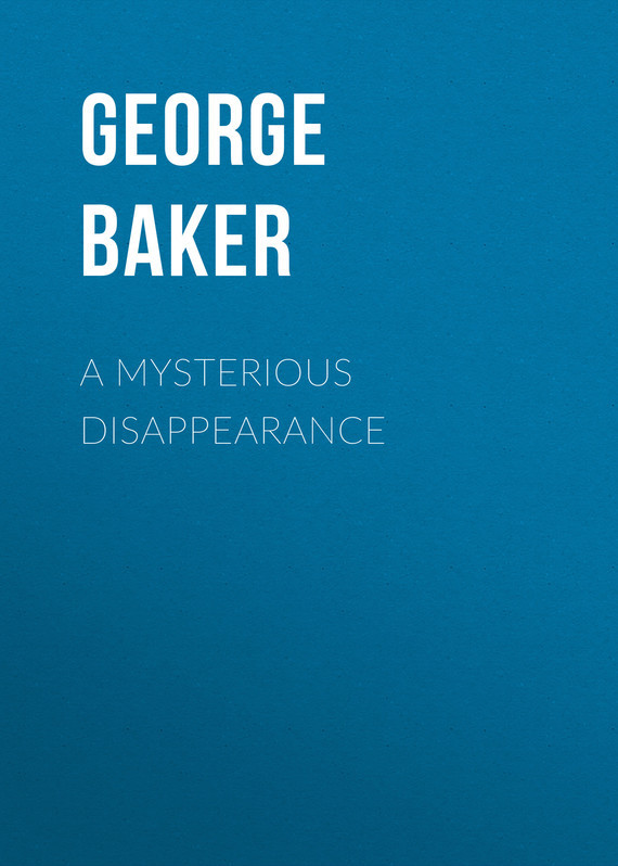 Baker George Melville A Mysterious Disappearance anatomy of a disappearance