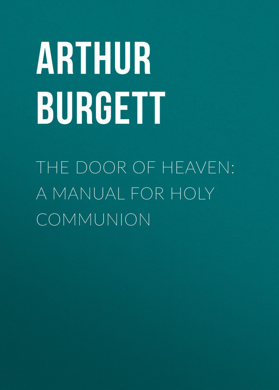Burgett Arthur Edward The Door of Heaven: A Manual for Holy Communion