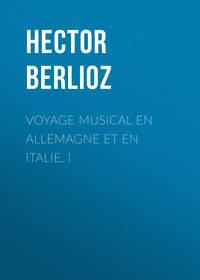 - Voyage musical en Allemagne et en Italie, I
