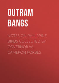 Bangs Outram - Notes on Philippine Birds Collected by Governor W. Cameron Forbes