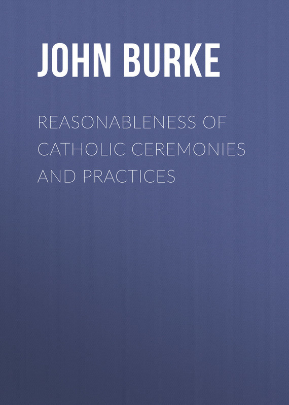 Burke John James Reasonableness of Catholic Ceremonies and Practices practices