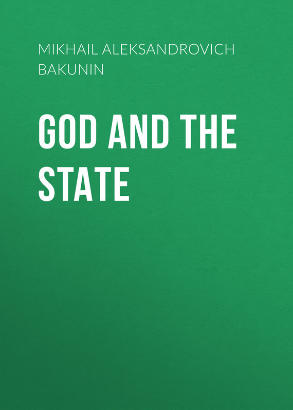 Bakunin Mikhail Aleksandrovich God and the State bakunin mikhail aleksandrovich god and the state