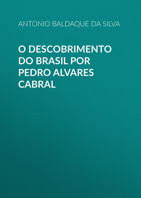 Baldaque da Silva Antonio Arthur O descobrimento do Brasil por Pedro Alvares Cabral o brasil por seus artistas