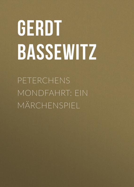 Gerdt von Bassewitz Peterchens Mondfahrt: Ein Märchenspiel лео ашер ein jahr ohne liebe