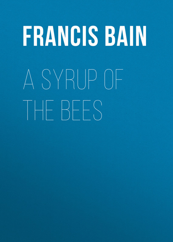 Bain Francis William A Syrup of the Bees gasquet francis aidan the eve of the reformation