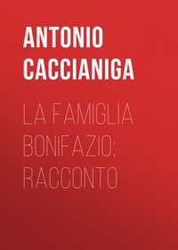 Caccianiga Antonio - La famiglia Bonifazio; racconto