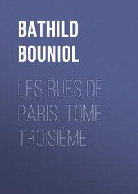Bathild, Bouniol  - Les Rues de Paris, tome troisi?me