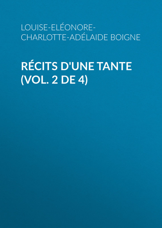 Обложка книги R?cits d'une tante (Vol. 2 de 4), автор d'Osmond, Boigne Louise-El?onore-Charlotte-Ad?laide
