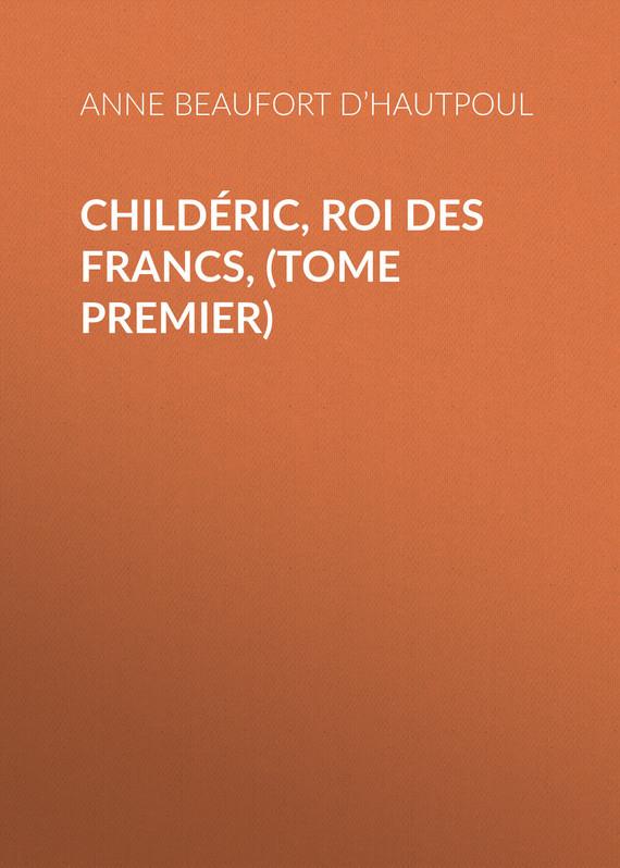 Childeric, Roi des Francs, (tome premier)