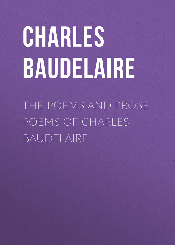 Baudelaire Charles The Poems and Prose Poems of Charles Baudelaire charles perrault kuldjuustega kaunitar